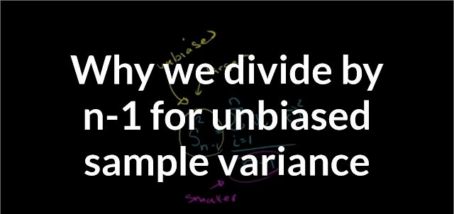 While Arriving at the Variance of the Sample, We Divide by (N-1), Why do We do So ?
