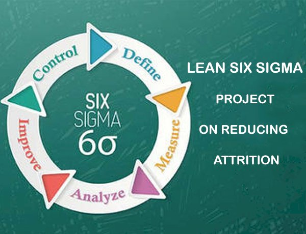 Lean Six Sigma Project on Reducing  Attrition