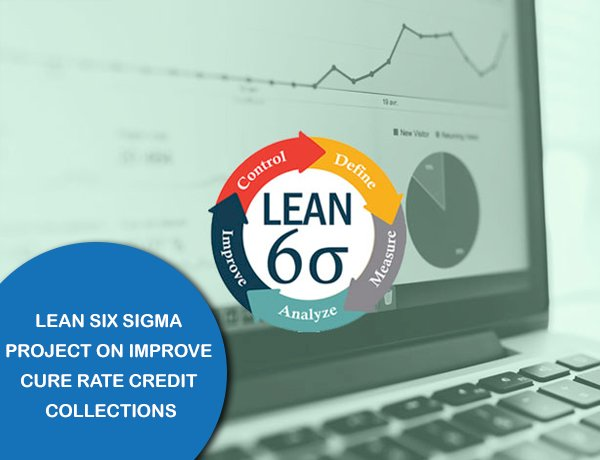 Lean Six Sigma Project on Improve Cure Rate Credit Collections