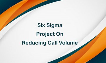 Lean Six Sigma Project on Reducing Call Volume